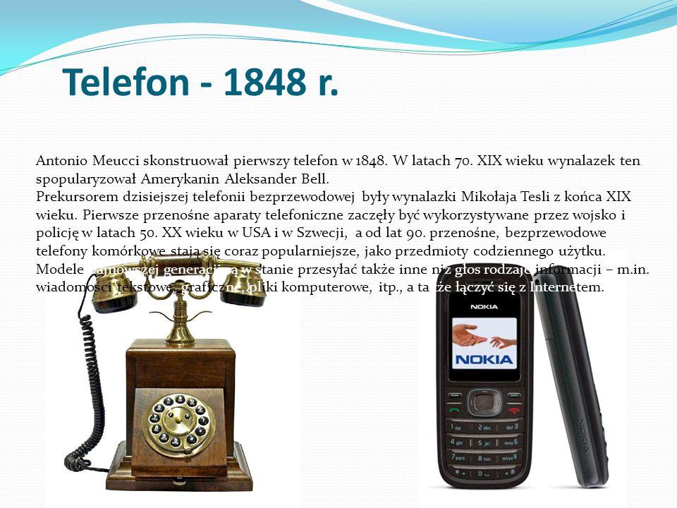 Telefon - 1848 r. Antonio Meucci skonstruował pierwszy telefon w 1848. W latach 70. XIX wieku wynalazek ten spopularyzował Amerykanin Aleksander Bell.