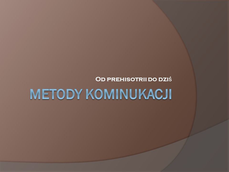 Przygotowa ł a Kamila Kiwior Dzi ę kuje za uwag ę Ż ródło: http://histmag.org/Komunikacja-od-mowy-do-Internetu-744