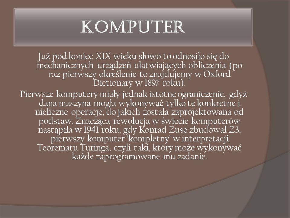 Komputer Ju ż pod koniec XIX wieku słowo to odnosiło si ę do mechanicznych urz ą dze ń ułatwiaj ą cych obliczenia (po raz pierwszy okre ś lenie to zna