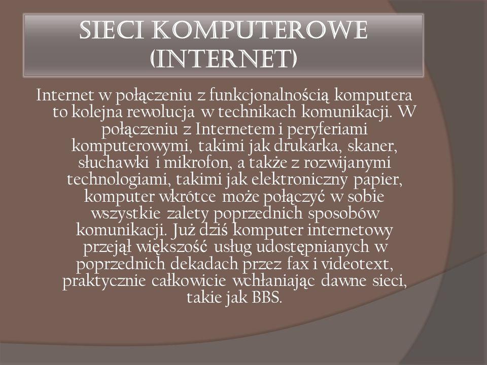 Sieci komputerowe (Internet) Internet w poł ą czeniu z funkcjonalno ś ci ą komputera to kolejna rewolucja w technikach komunikacji. W poł ą czeniu z I