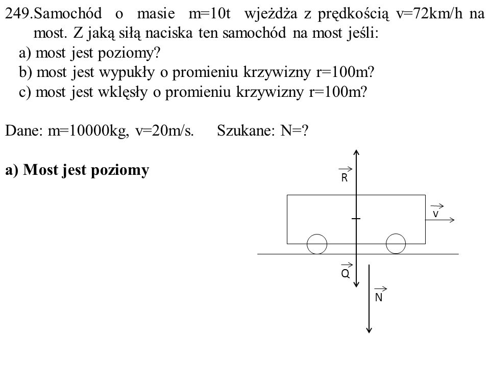 249.Samochód o masie m=10t wjeżdża z prędkością v=72km/h na most.