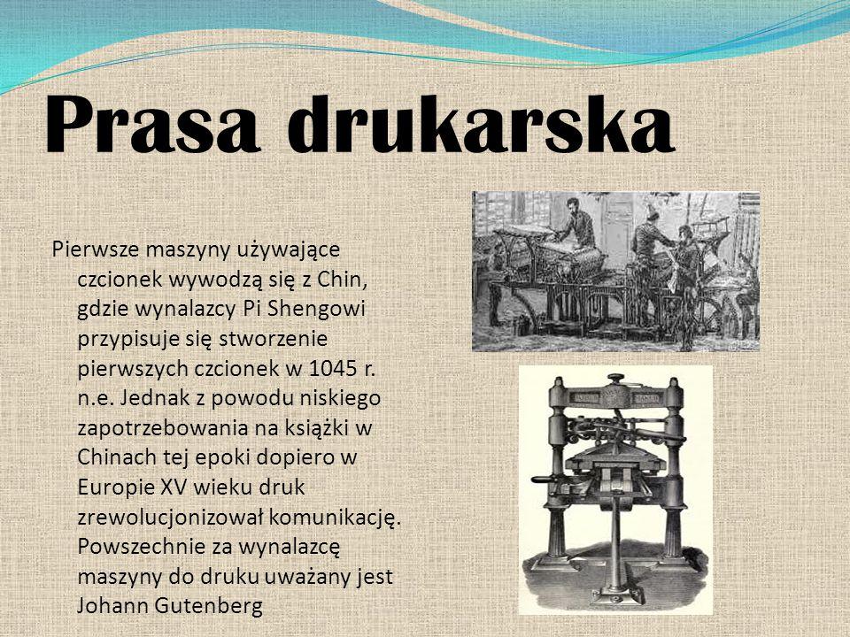 Prasa drukarska Pierwsze maszyny używające czcionek wywodzą się z Chin, gdzie wynalazcy Pi Shengowi przypisuje się stworzenie pierwszych czcionek w 10
