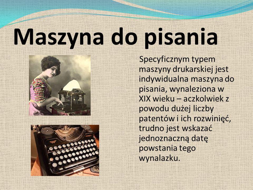 Maszyna do pisania Specyficznym typem maszyny drukarskiej jest indywidualna maszyna do pisania, wynaleziona w XIX wieku – aczkolwiek z powodu dużej li