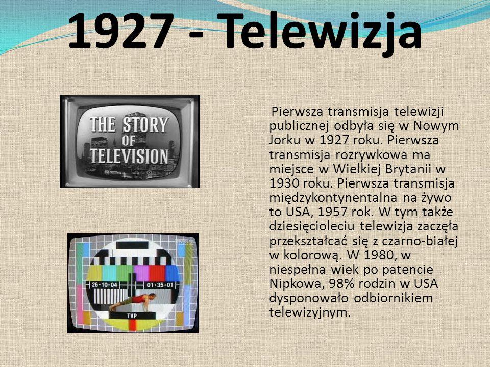 1927 - Telewizja Pierwsza transmisja telewizji publicznej odbyła się w Nowym Jorku w 1927 roku. Pierwsza transmisja rozrywkowa ma miejsce w Wielkiej B