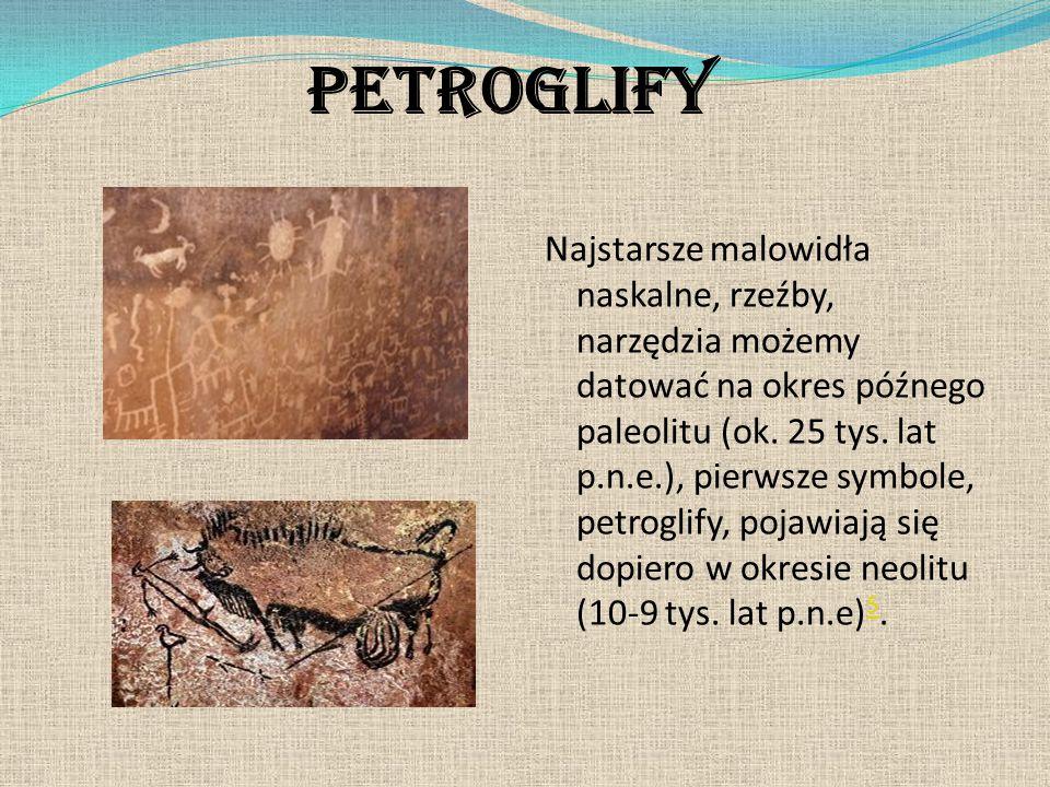 Petroglify Najstarsze malowidła naskalne, rzeźby, narzędzia możemy datować na okres późnego paleolitu (ok. 25 tys. lat p.n.e.), pierwsze symbole, petr