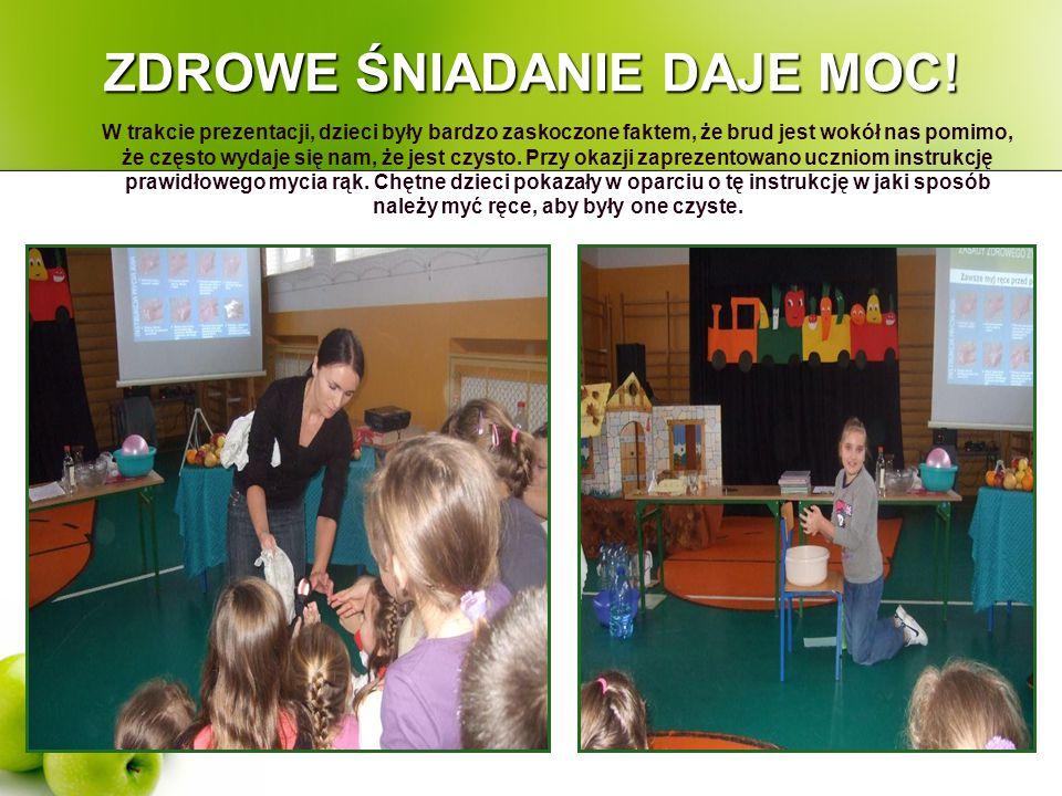 ZDROWE ŚNIADANIE DAJE MOC! W trakcie prezentacji, dzieci były bardzo zaskoczone faktem, że brud jest wokół nas pomimo, że często wydaje się nam, że je
