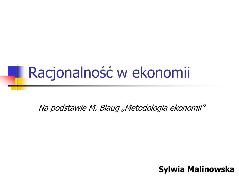"""Racjonalność w ekonomii Na podstawie M. Blaug """"Metodologia ekonomii Sylwia Malinowska"""