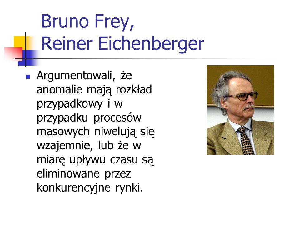 Bruno Frey, Reiner Eichenberger Argumentowali, że anomalie mają rozkład przypadkowy i w przypadku procesów masowych niwelują się wzajemnie, lub że w miarę upływu czasu są eliminowane przez konkurencyjne rynki.