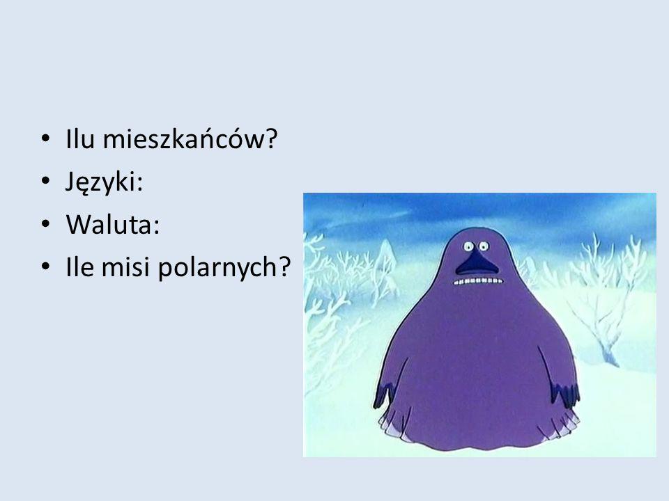 Ilu mieszkańców Języki: Waluta: Ile misi polarnych