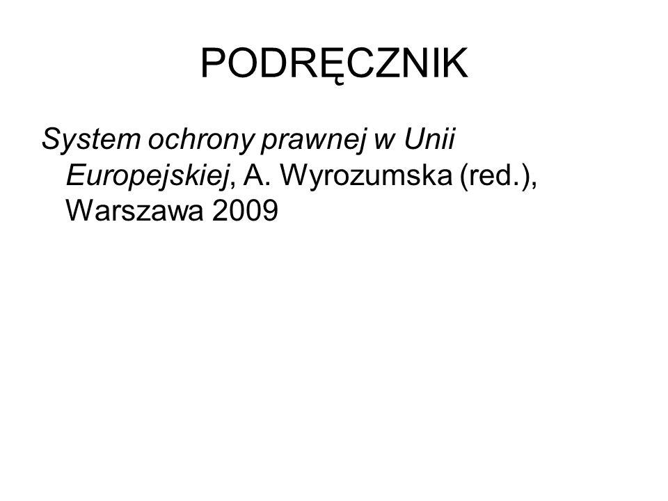PODRĘCZNIK System ochrony prawnej w Unii Europejskiej, A. Wyrozumska (red.), Warszawa 2009