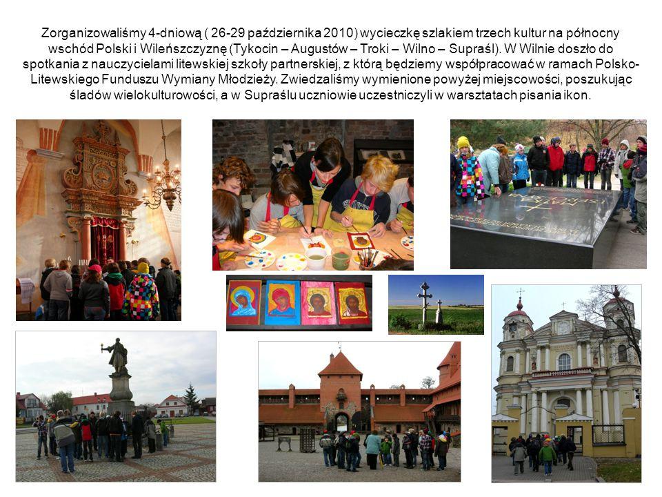 Zorganizowaliśmy 4-dniową ( 26-29 października 2010) wycieczkę szlakiem trzech kultur na północny wschód Polski i Wileńszczyznę (Tykocin – Augustów – Troki – Wilno – Supraśl).