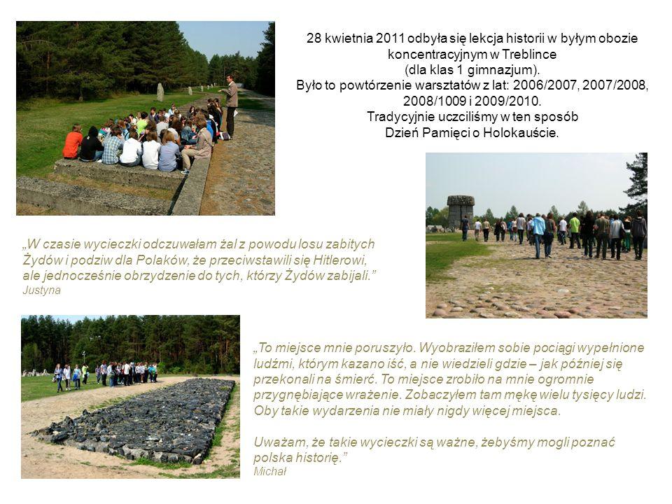 28 kwietnia 2011 odbyła się lekcja historii w byłym obozie koncentracyjnym w Treblince (dla klas 1 gimnazjum). Było to powtórzenie warsztatów z lat: 2
