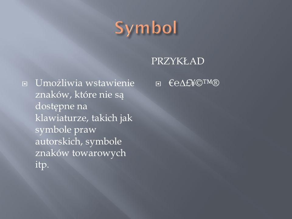PRZYKŁAD  Umożliwia wstawienie znaków, które nie są dostępne na klawiaturze, takich jak symbole praw autorskich, symbole znaków towarowych itp.
