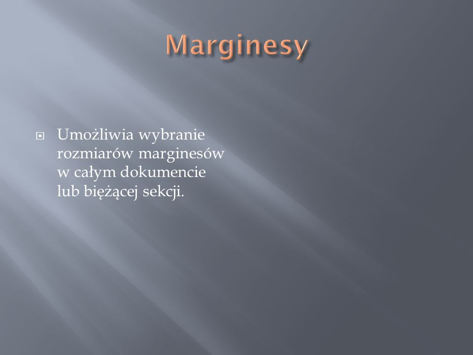  Umożliwia wybranie rozmiarów marginesów w całym dokumencie lub biężącej sekcji.