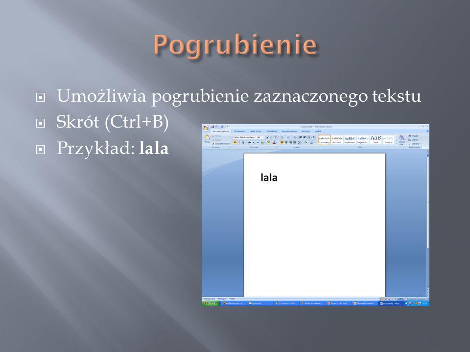  Umożliwia pogrubienie zaznaczonego tekstu  Skrót (Ctrl+B)  Przykład: lala