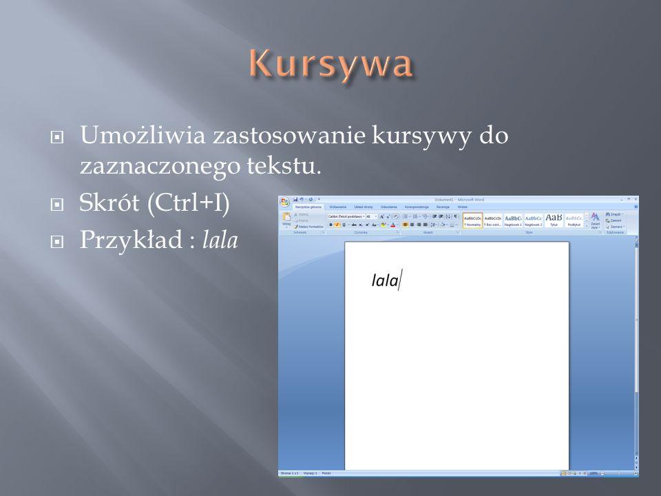  Umożliwia zastosowanie kursywy do zaznaczonego tekstu.  Skrót (Ctrl+I)  Przykład : lala