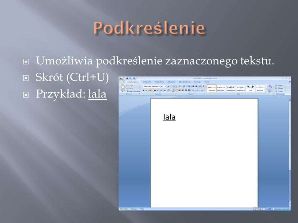  Umożliwia podkreślenie zaznaczonego tekstu.  Skrót (Ctrl+U)  Przykład: lala