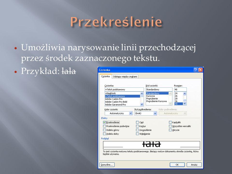 Umożliwia narysowanie linii przechodzącej przez środek zaznaczonego tekstu. Przykład: lala