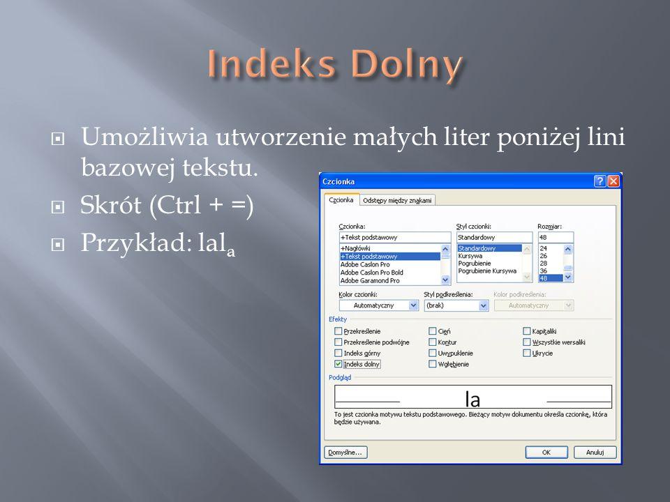  Umożliwia utworzenie małych liter poniżej lini bazowej tekstu.