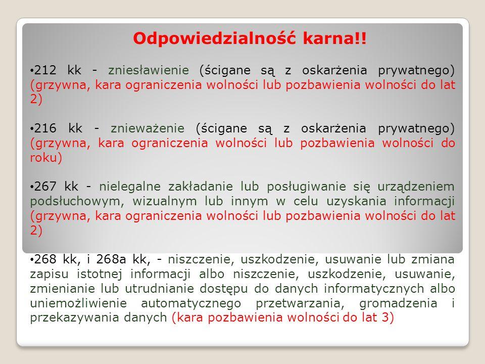Odpowiedzialność karna!! 212 kk - zniesławienie (ścigane są z oskarżenia prywatnego) (grzywna, kara ograniczenia wolności lub pozbawienia wolności do