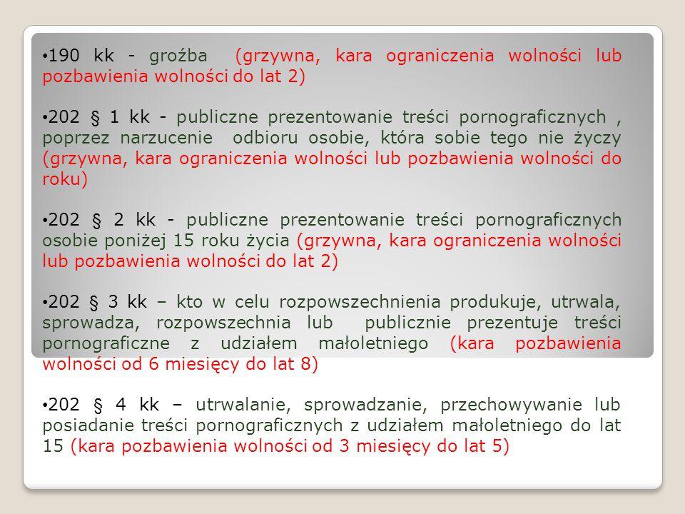 190 kk - groźba (grzywna, kara ograniczenia wolności lub pozbawienia wolności do lat 2) 202 § 1 kk - publiczne prezentowanie treści pornograficznych,