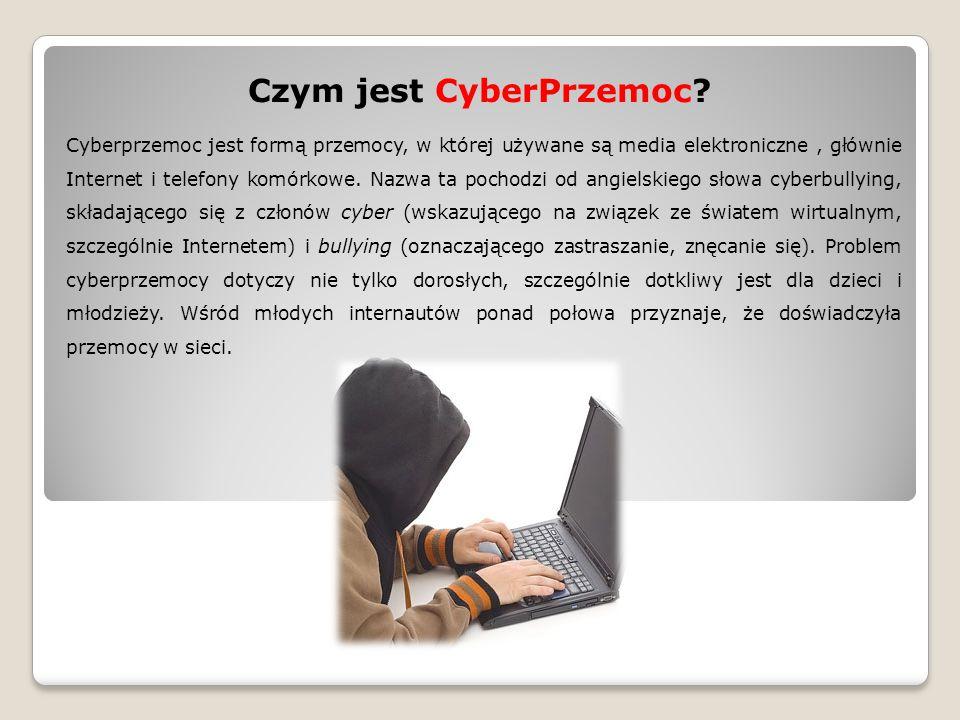 Czym jest CyberPrzemoc? Cyberprzemoc jest formą przemocy, w której używane są media elektroniczne, głównie Internet i telefony komórkowe. Nazwa ta poc
