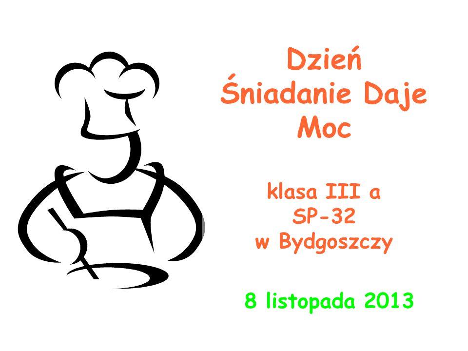 Dzień Śniadanie Daje Moc klasa III a SP-32 w Bydgoszczy 8 listopada 2013