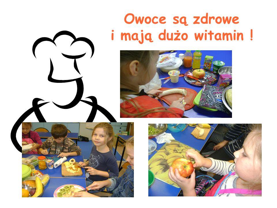 Owoce są zdrowe i mają dużo witamin !