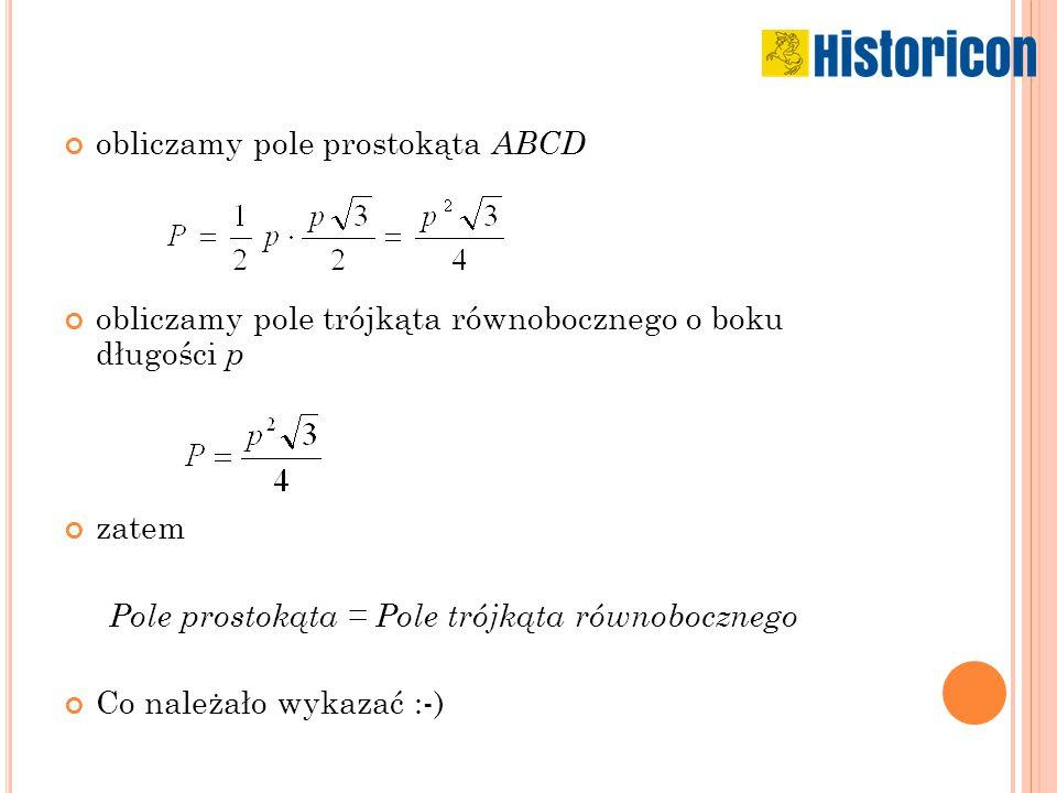 obliczamy pole prostokąta ABCD obliczamy pole trójkąta równobocznego o boku długości p zatem Pole prostokąta = Pole trójkąta równobocznego Co należało