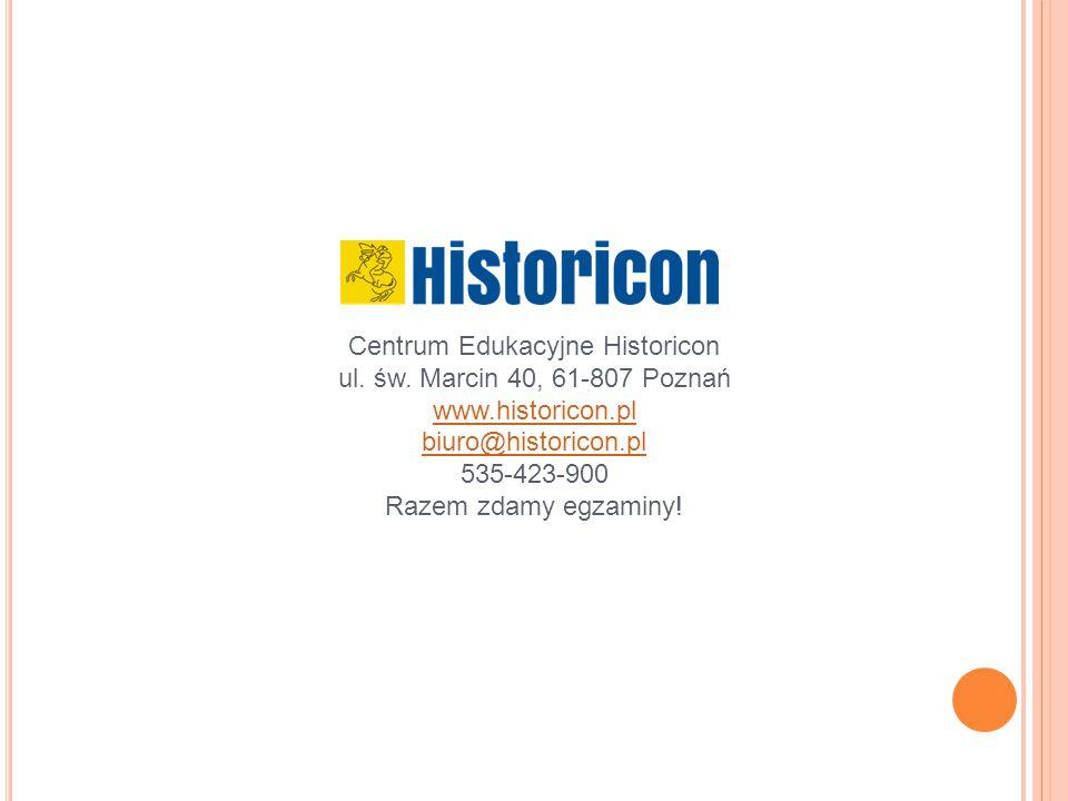 Centrum Edukacyjne Historicon ul. św. Marcin 40, 61-807 Poznań www.historicon.pl biuro@historicon.pl 535-423-900 Razem zdamy egzaminy! www.historicon.