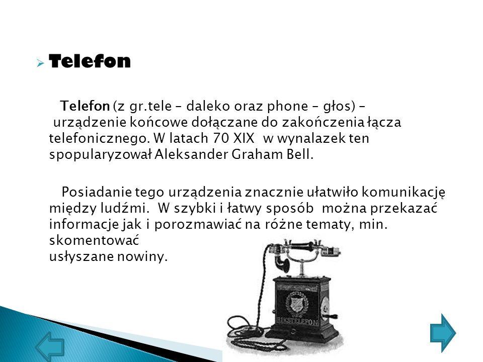  Telefon Telefon (z gr.tele – daleko oraz phone – głos) – urządzenie końcowe dołączane do zakończenia łącza telefonicznego. W latach 70 XIX w wynalaz