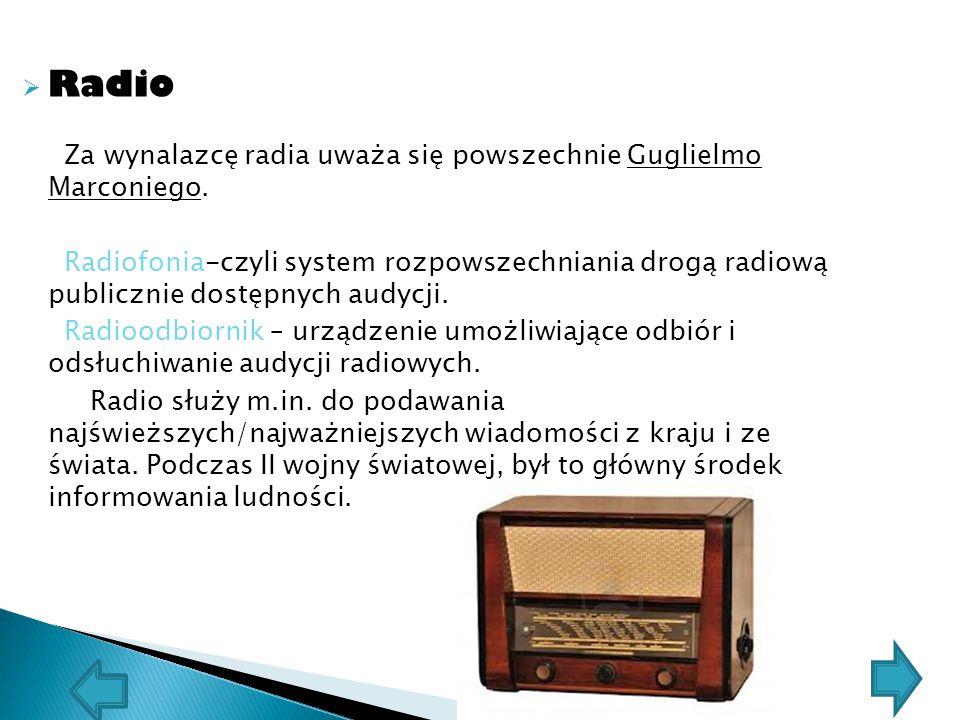  Radio Za wynalazcę radia uważa się powszechnie Guglielmo Marconiego. Radiofonia-czyli system rozpowszechniania drogą radiową publicznie dostępnych a