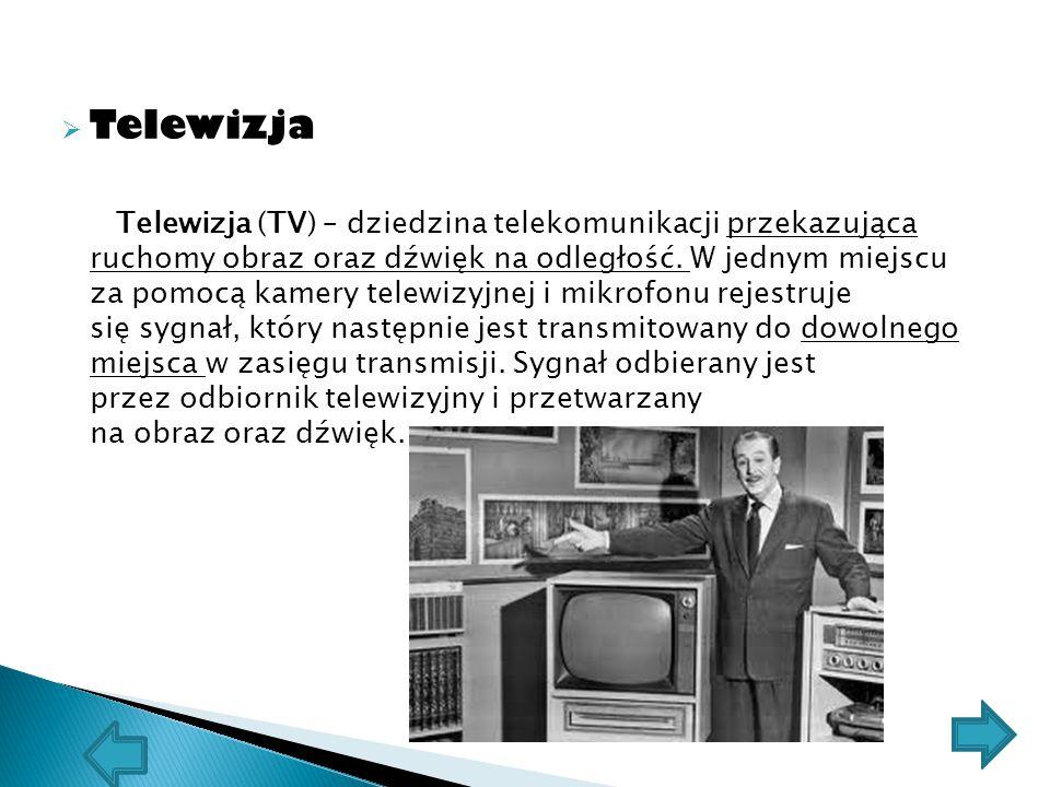  Telewizja Telewizja (TV) – dziedzina telekomunikacji przekazująca ruchomy obraz oraz dźwięk na odległość. W jednym miejscu za pomocą kamery telewizy