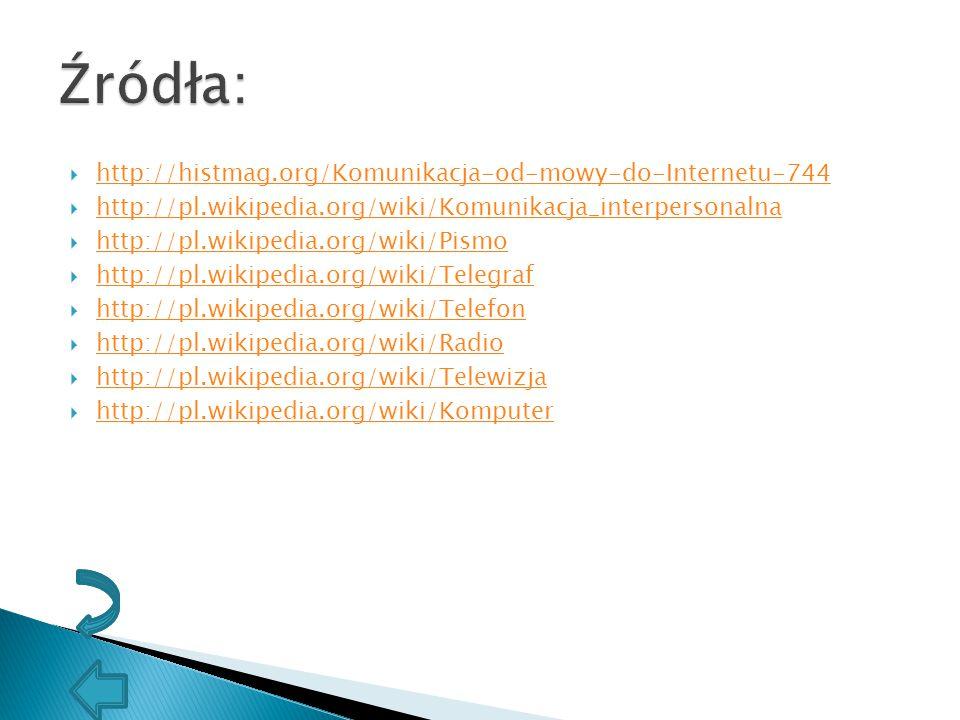  http://histmag.org/Komunikacja-od-mowy-do-Internetu-744 http://histmag.org/Komunikacja-od-mowy-do-Internetu-744  http://pl.wikipedia.org/wiki/Komun