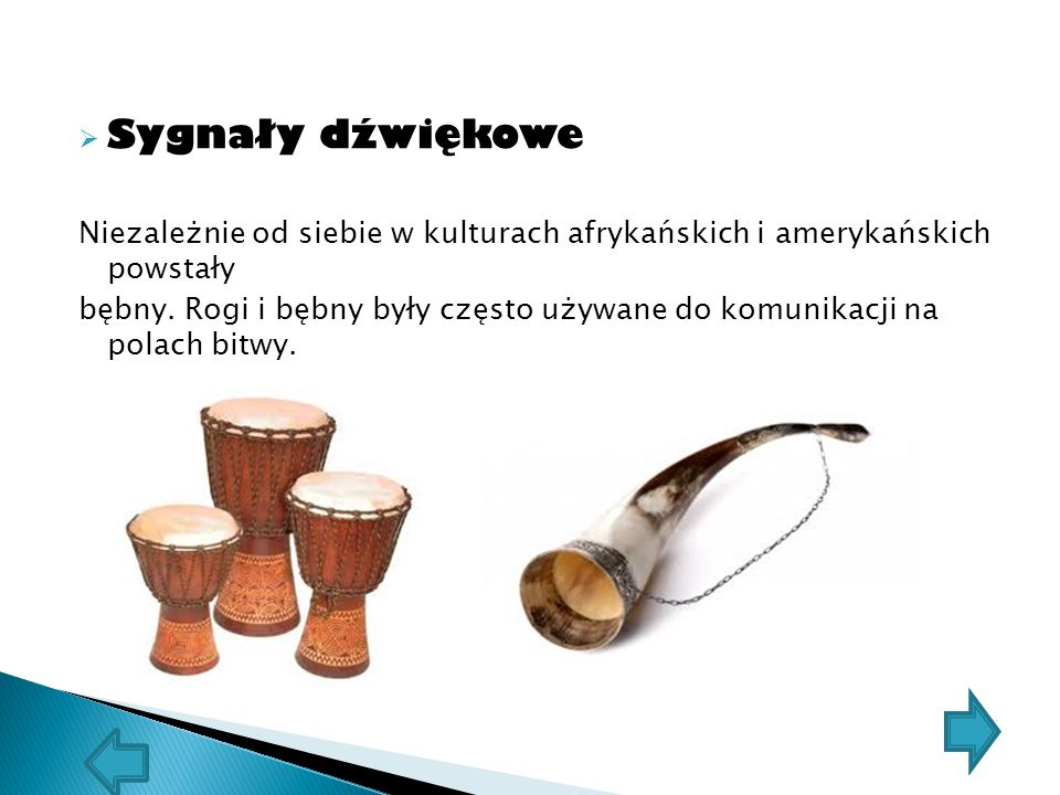  Sygnały dźwiękowe Niezależnie od siebie w kulturach afrykańskich i amerykańskich powstały bębny. Rogi i bębny były często używane do komunikacji na