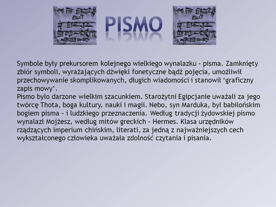Symbole były prekursorem kolejnego wielkiego wynalazku – pisma. Zamknięty zbiór symboli, wyrażających dźwięki fonetyczne bądź pojęcia, umożliwił przec