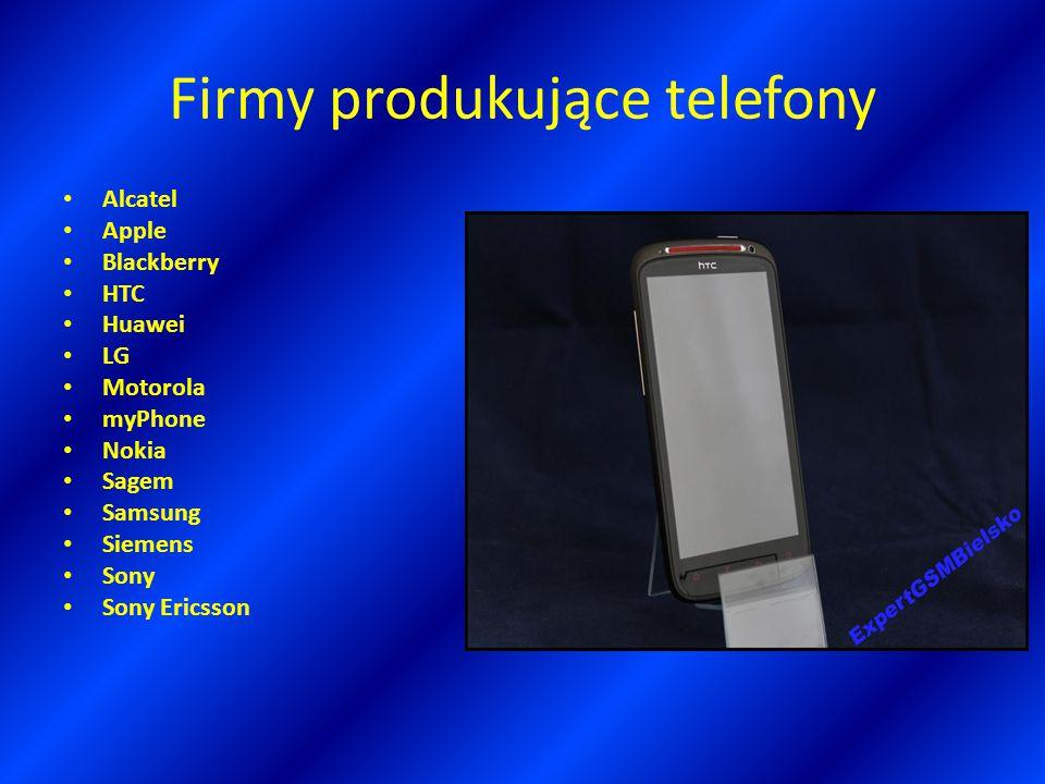 Firmy produkujące telefony Alcatel Apple Blackberry HTC Huawei LG Motorola myPhone Nokia Sagem Samsung Siemens Sony Sony Ericsson