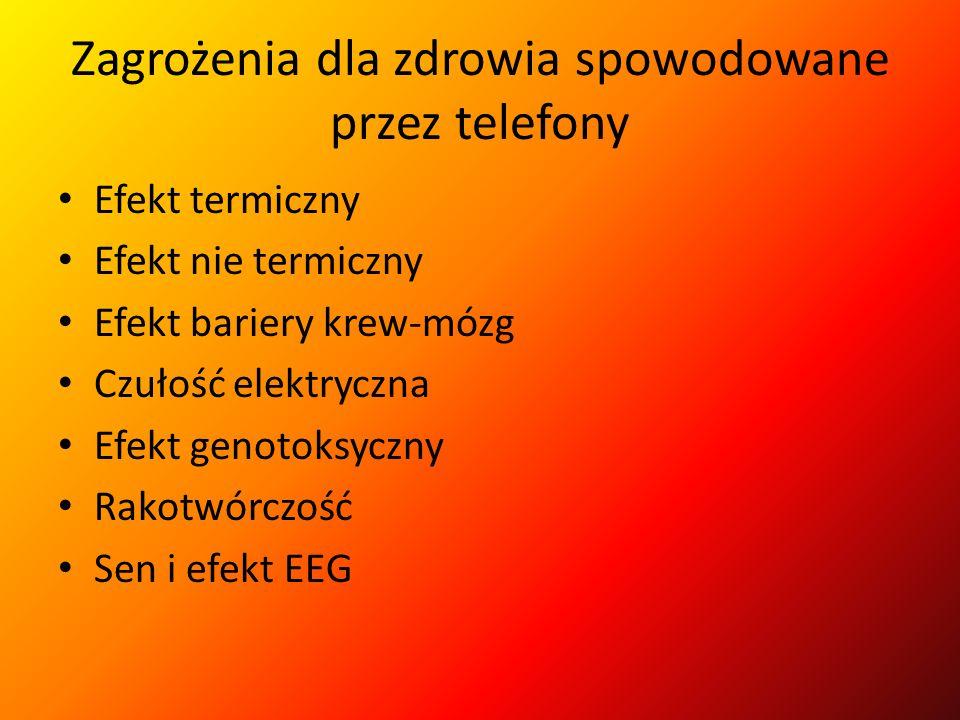 Zagrożenia dla zdrowia spowodowane przez telefony Efekt termiczny Efekt nie termiczny Efekt bariery krew-mózg Czułość elektryczna Efekt genotoksyczny