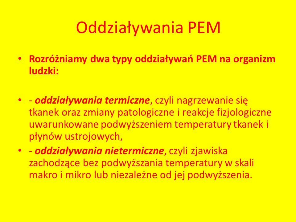 Oddziaływania PEM Rozróżniamy dwa typy oddziaływań PEM na organizm ludzki: - oddziaływania termiczne, czyli nagrzewanie się tkanek oraz zmiany patolog