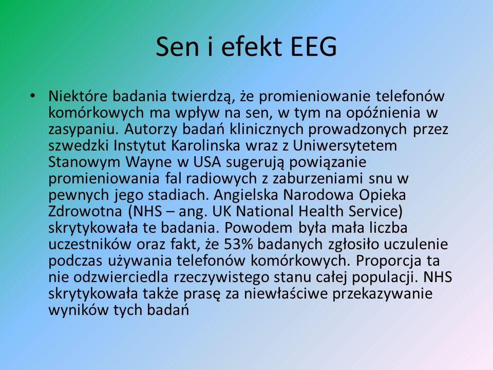 Sen i efekt EEG Niektóre badania twierdzą, że promieniowanie telefonów komórkowych ma wpływ na sen, w tym na opóźnienia w zasypaniu. Autorzy badań kli