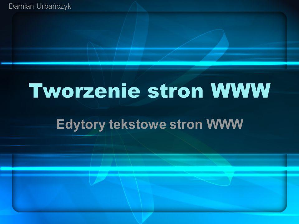 Tworzenie stron WWW Edytory tekstowe stron WWW Damian Urbańczyk