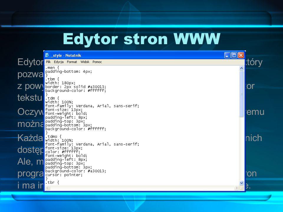 Edytor stron WWW Edytor stron WWW to – w wielkim skrócie – program, który pozwala na pracę nad stroną internetową.