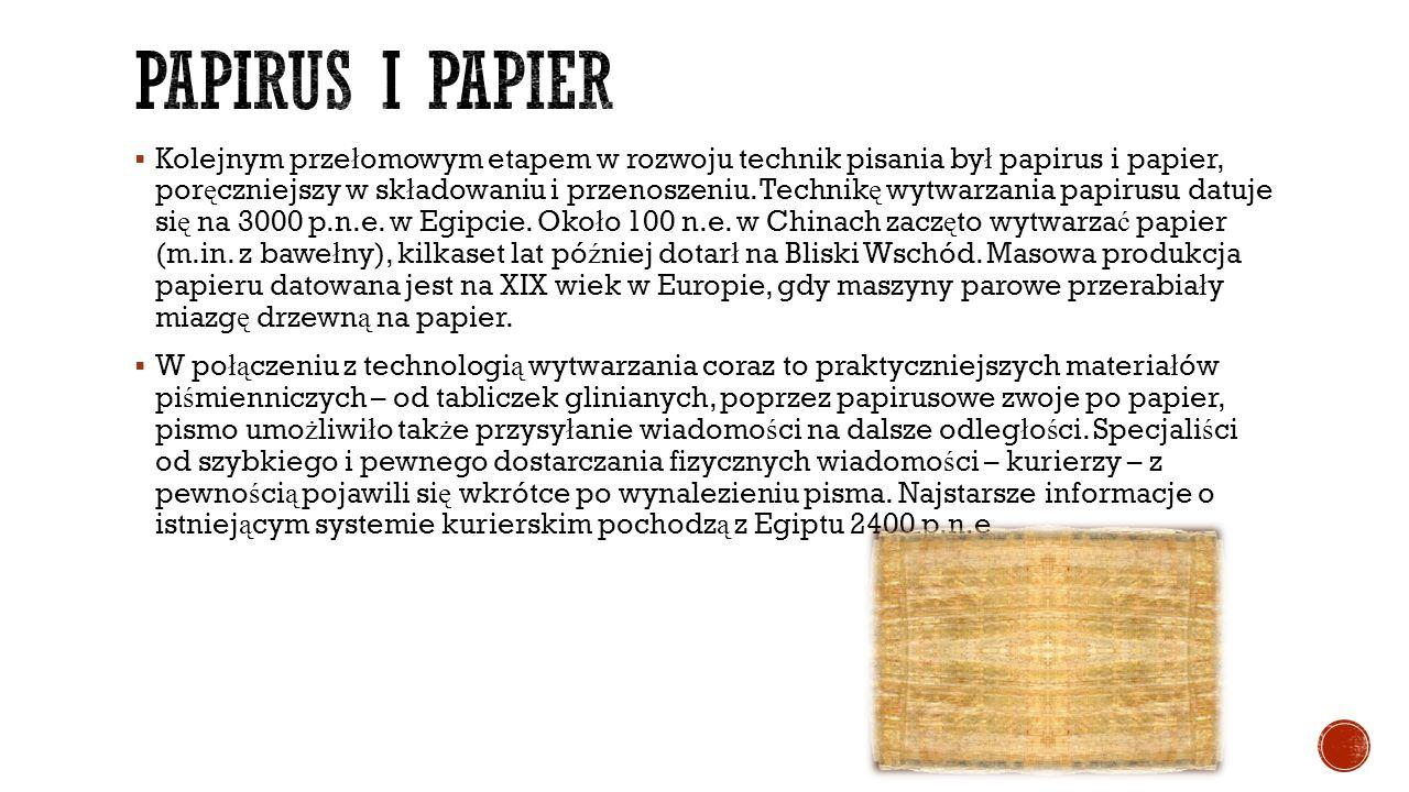  Kolejnym prze ł omowym etapem w rozwoju technik pisania by ł papirus i papier, por ę czniejszy w sk ł adowaniu i przenoszeniu. Technik ę wytwarzania