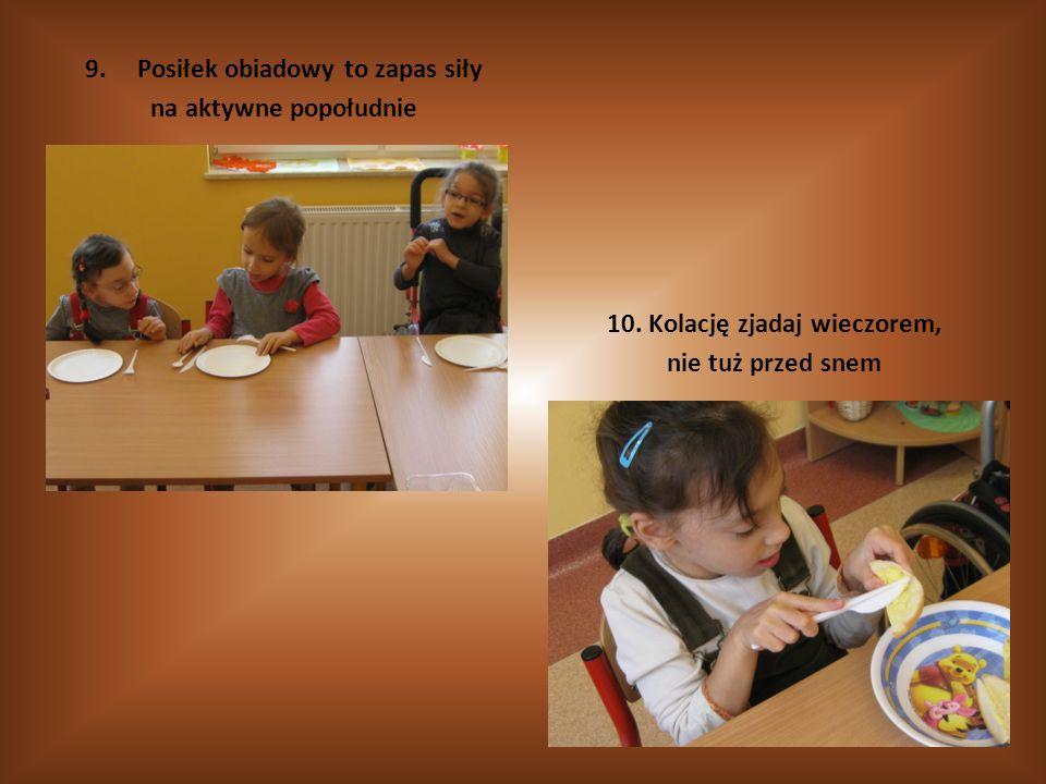 9.Posiłek obiadowy to zapas siły na aktywne popołudnie 10.