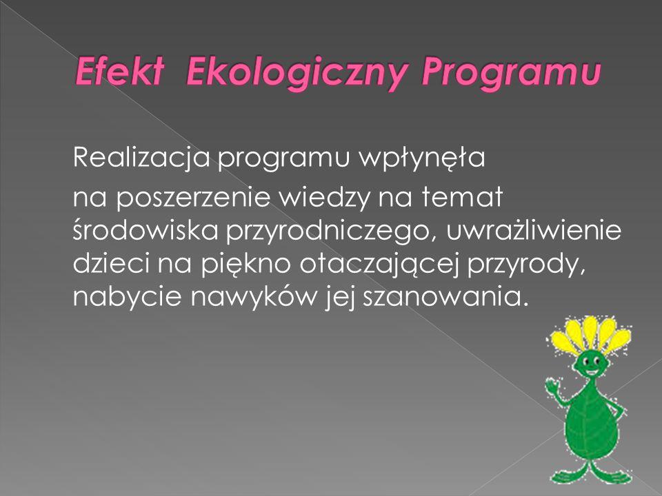 Realizacja programu wpłynęła na poszerzenie wiedzy na temat środowiska przyrodniczego, uwrażliwienie dzieci na piękno otaczającej przyrody, nabycie na
