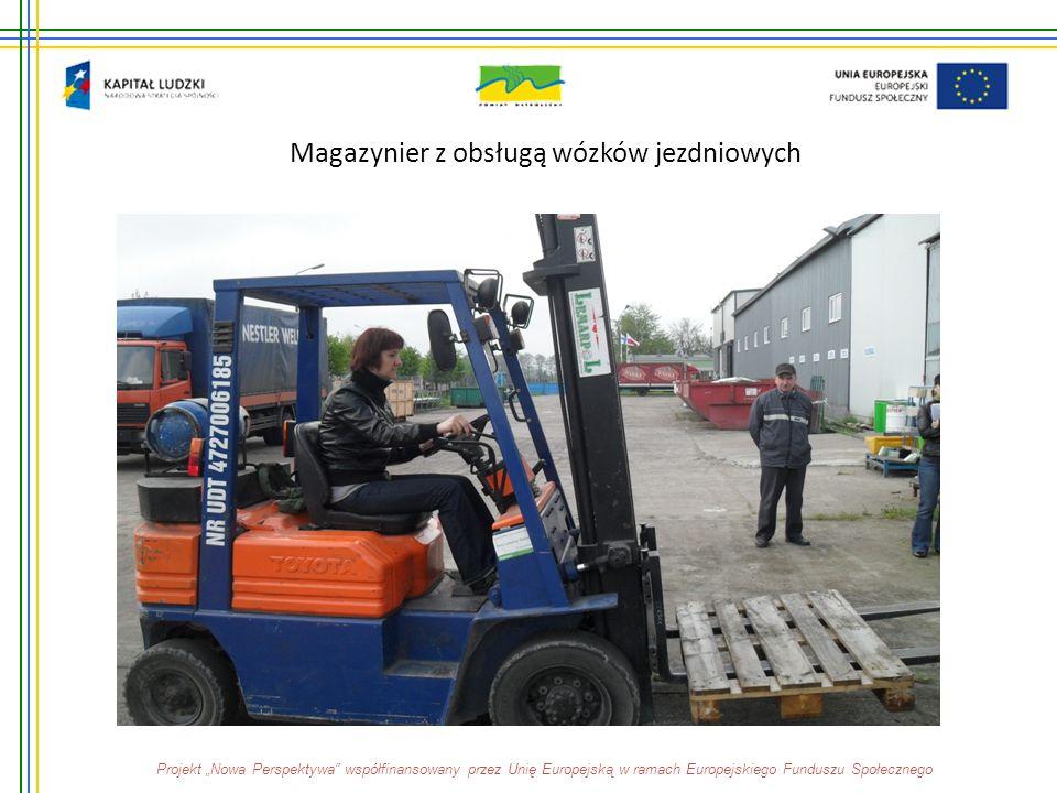 """Magazynier z obsługą wózków jezdniowych Projekt """"Nowa Perspektywa"""" współfinansowany przez Unię Europejską w ramach Europejskiego Funduszu Społecznego"""