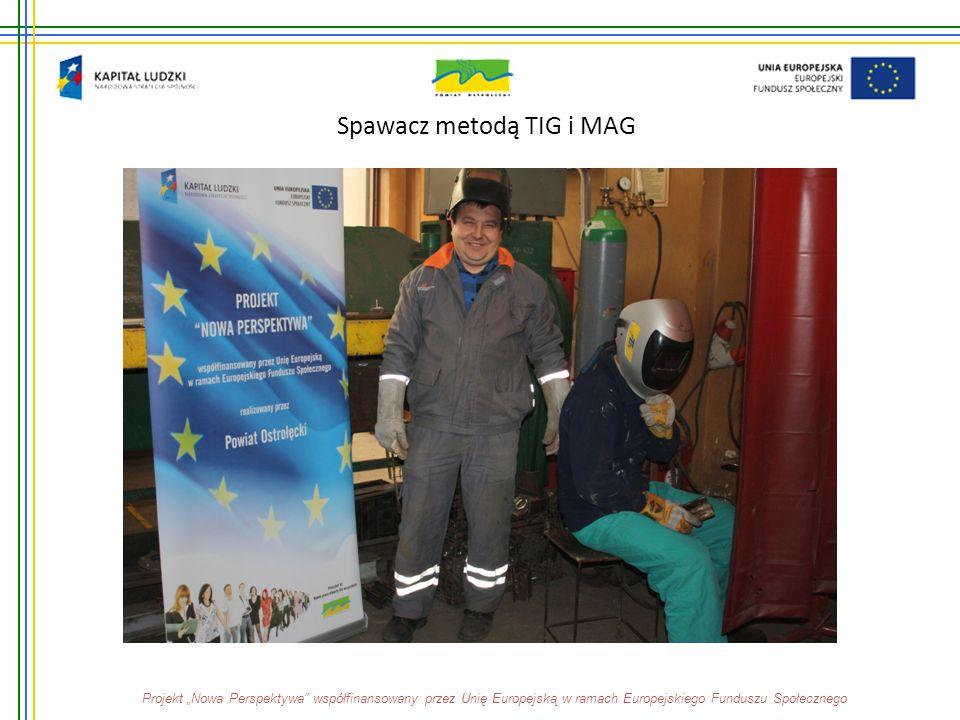 """Spawacz metodą TIG i MAG Projekt """"Nowa Perspektywa"""" współfinansowany przez Unię Europejską w ramach Europejskiego Funduszu Społecznego"""