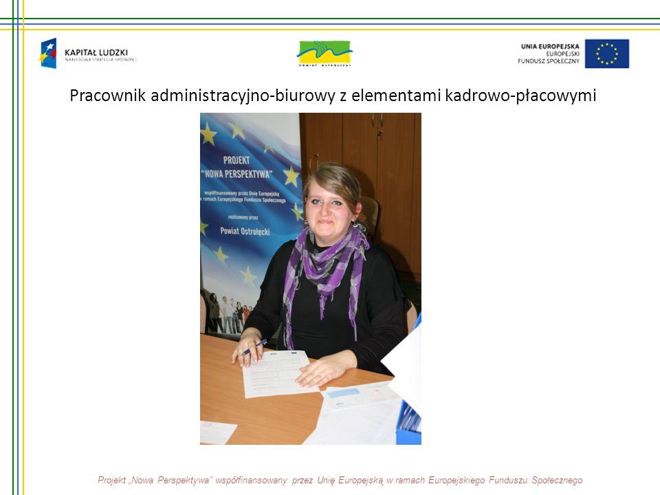 """Pracownik administracyjno-biurowy z elementami kadrowo-płacowymi Projekt """"Nowa Perspektywa"""" współfinansowany przez Unię Europejską w ramach Europejski"""