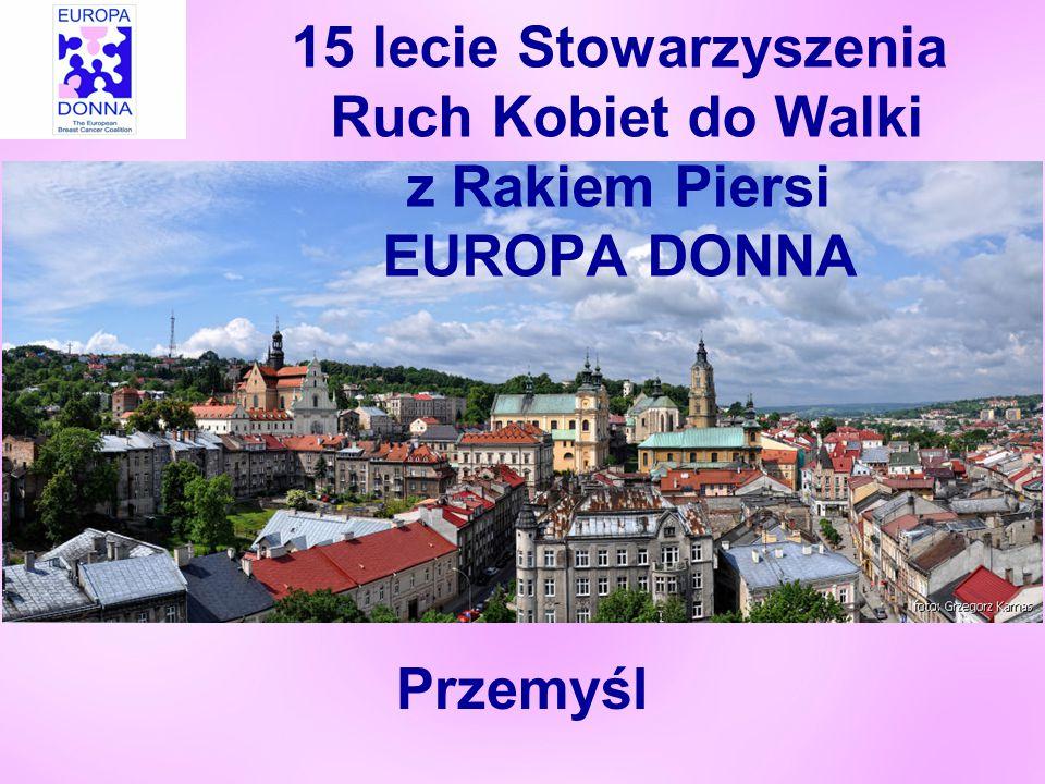 15 lecie Stowarzyszenia Ruch Kobiet do Walki z Rakiem Piersi EUROPA DONNA Przemyśl