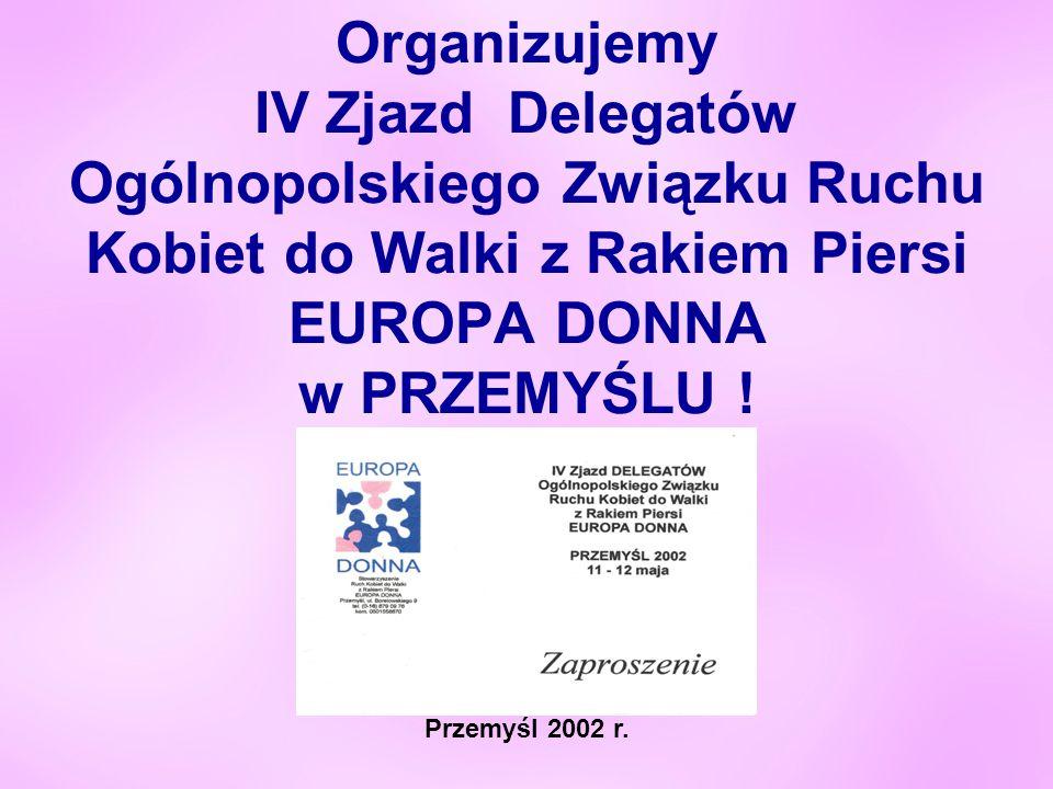 Organizujemy IV Zjazd Delegatów Ogólnopolskiego Związku Ruchu Kobiet do Walki z Rakiem Piersi EUROPA DONNA w PRZEMYŚLU .